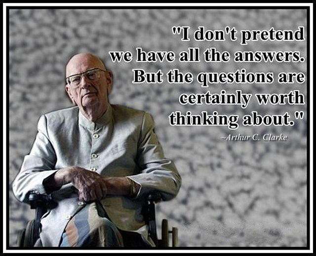 """""""I Don't Pretend We have All the Answers ,But the Questions are certainly Worth Thinking About"""" ~ Inspirational Quote"""
