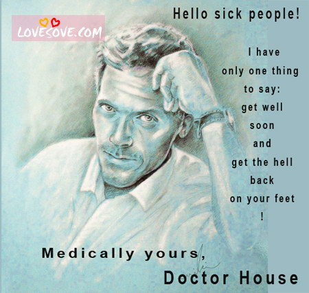 I Have Only One thing to Say,Get Well Soon and Get the Hell Back On Your Feet! ~ Get Well Soon Quote