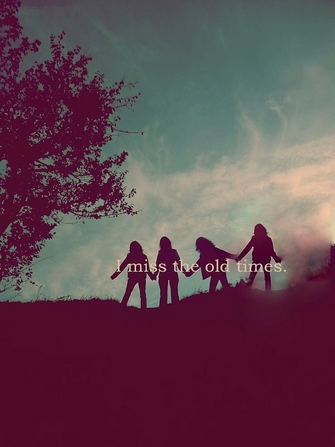 I Miss The Old Times ~ Friendship Quote