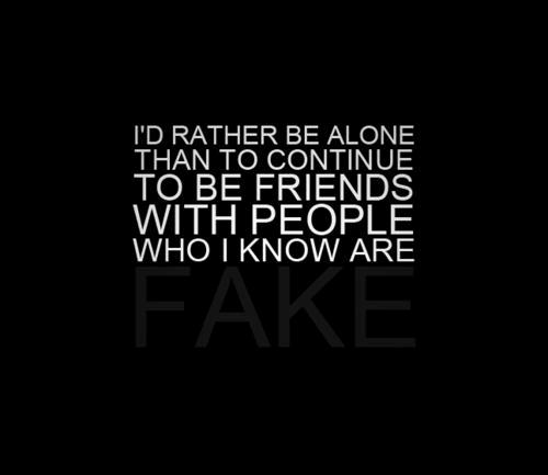 Id Rather Be Alone Than To Continue To Be Friends With People Who I