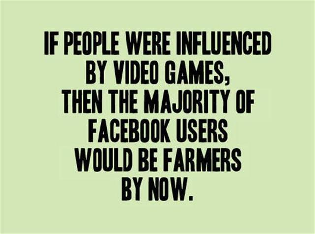 If People Were Influenced By Video Games,then The Majority of Facebook ...