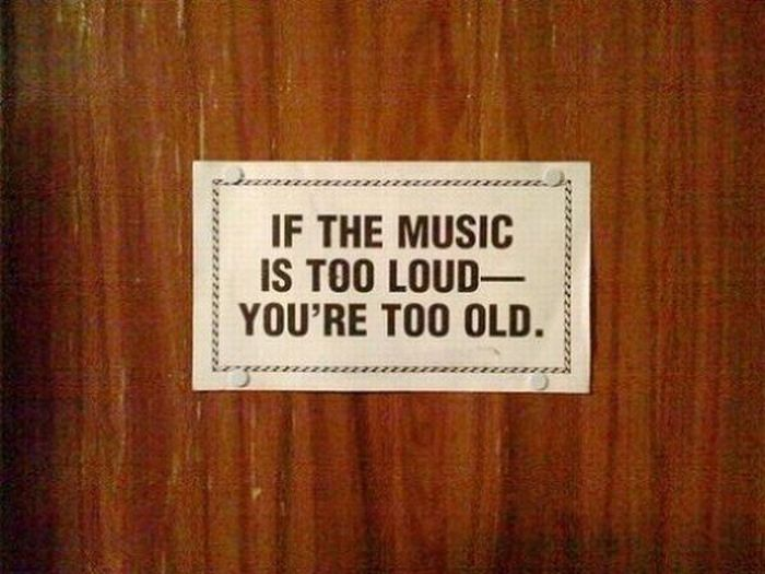 If the music is too loud you re too old inspirational for Door quotes funny