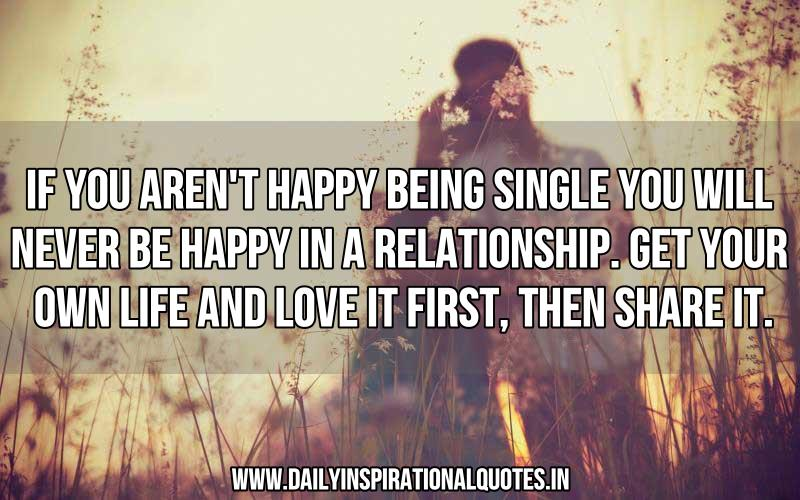 Image of: Relationship If You Arent Happy Being Single You Will Never Be Happy In Relationship More Inspirational Quotes Spirit Button If You Arent Happy Being Single You Will Never Be Happy In