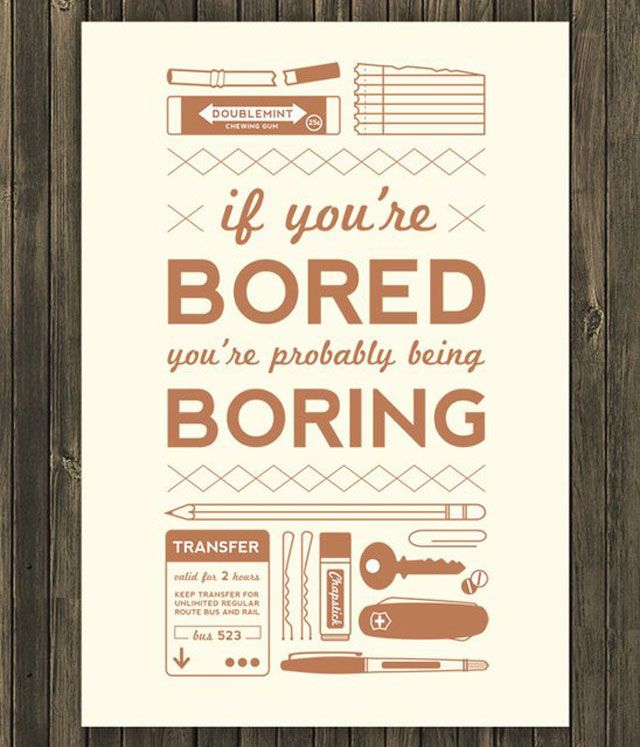 If You're Bored You're Probably being Boring ~ Inapirational Quote
