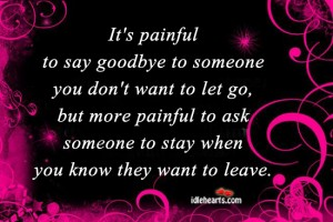 It's Painful to Say Goodbye to Someone You Don't Want to Let go ~ Goodbye Quote