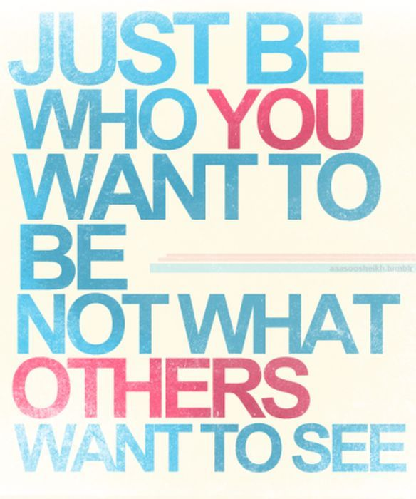 just be who you want to be not what others want to see inspirational quote