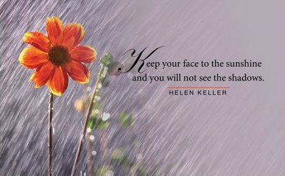 Keep Your Face to the sunshine and You Will not See the Shadows ~ Inspirational Quote
