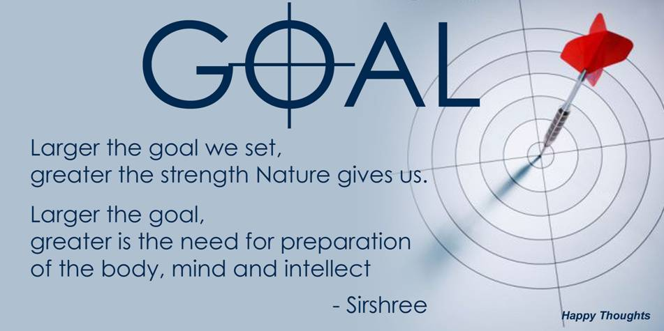 ... the Goal We Set,Greater the Strength Nature Gives us ~ Goal Quote