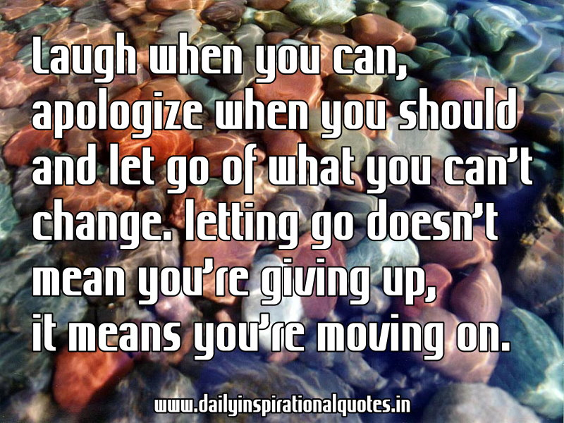 Laugh When You Can,Apologize when you Should and let go of what you can't change ~ Inspirational Quote