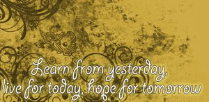 Learn from Yesterday,Live for Today,Hope for Tomorrow ~ Inspirational Quote