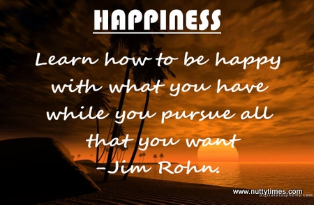 Learn How to be happy with what you have while you pursue all that you want ~ Inspirational Quote