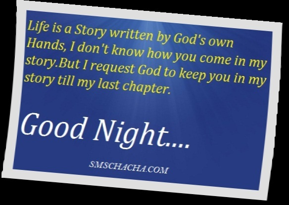 Life Is a Story Written by God's own Hands,I Don't Know How You Come In My Story.But I Request God to Keep You In My Story till my lost Chapter ~ Good Night Quote