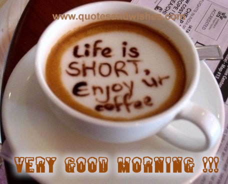 Life Is Short Enjoy Ur Coffee Good Day Quote Quotespictures