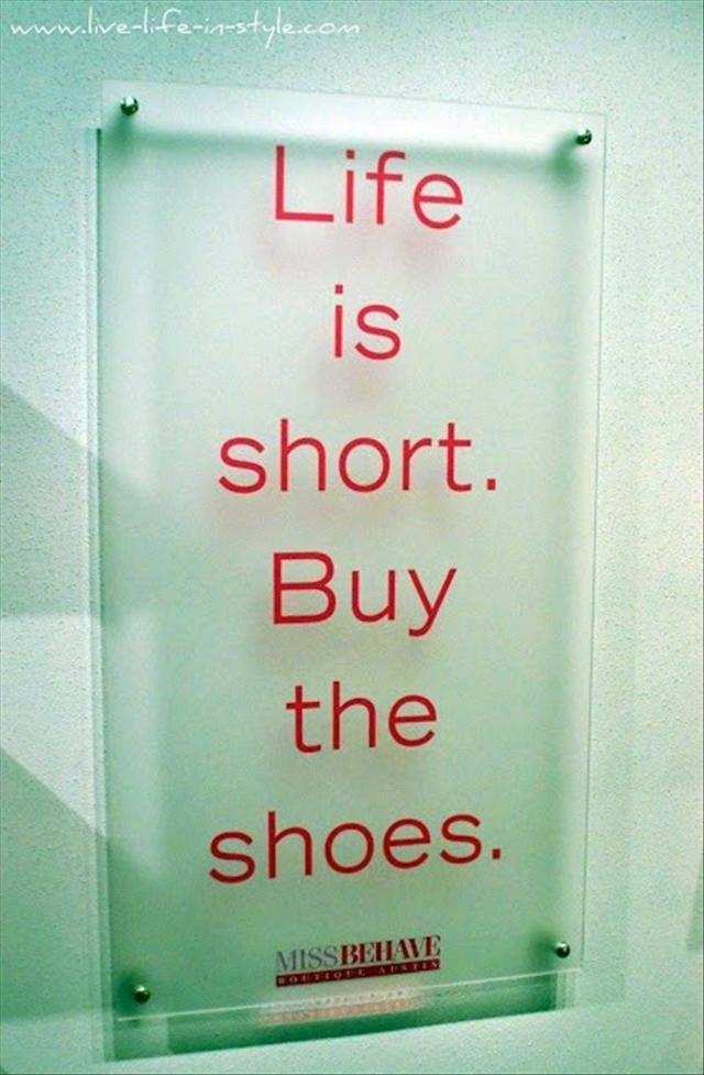 http://quotespictures.com/life-is-shortbuy-the-shoes-funny-quote/
