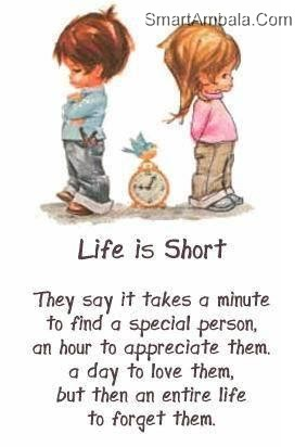 life is short they say it takes a minute to find a special person