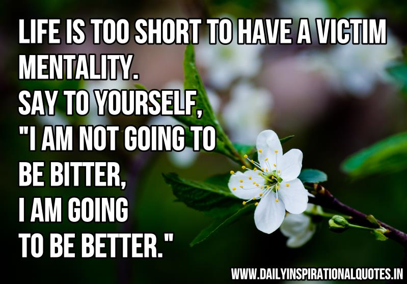 Life Is Too Short To Have A Victim Mentality.Say To ...