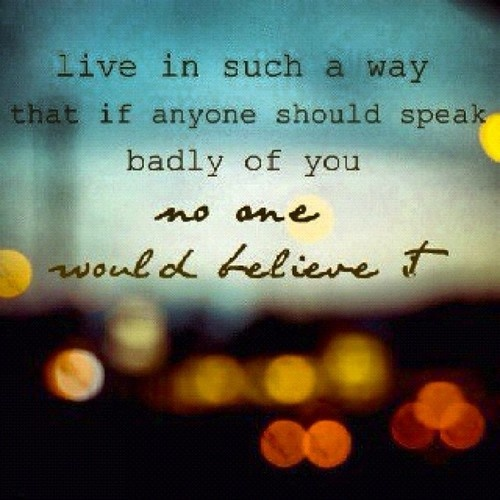 Live In Such a Way that If Anyone Should Speak Badly of You No One Would Believe It ~ Good Night Quote