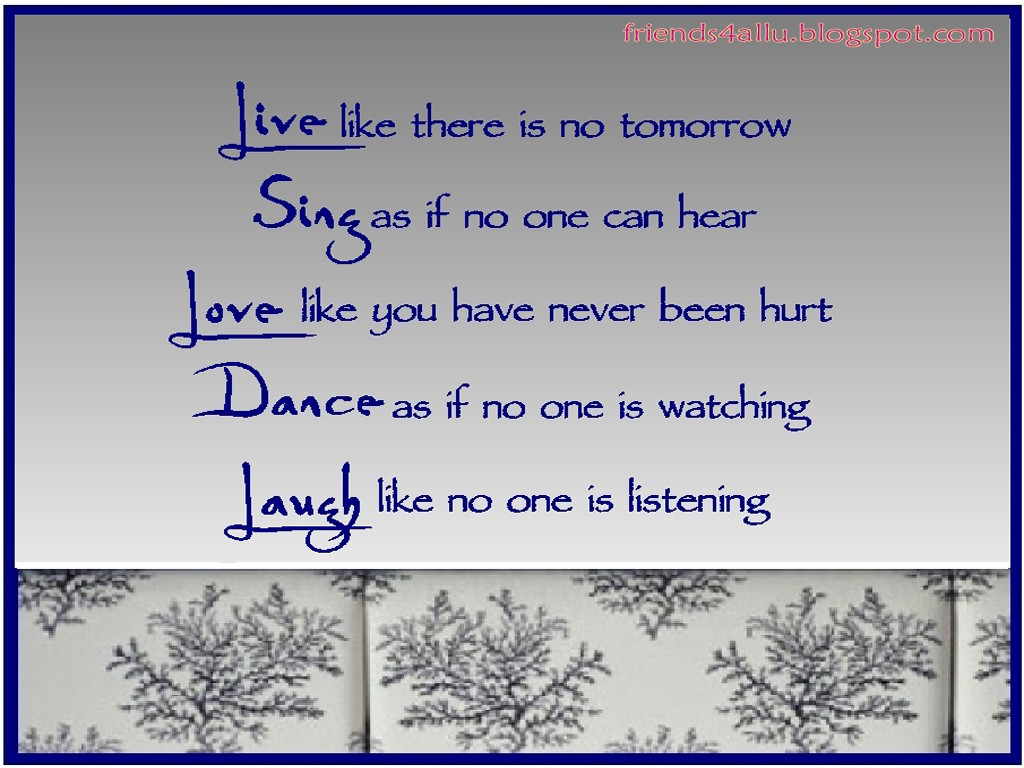 Live Like There Is No Tomorrow ~ Inspirational Quote