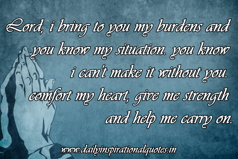 ... Comfort My Heart ,give me strength and help me carry on