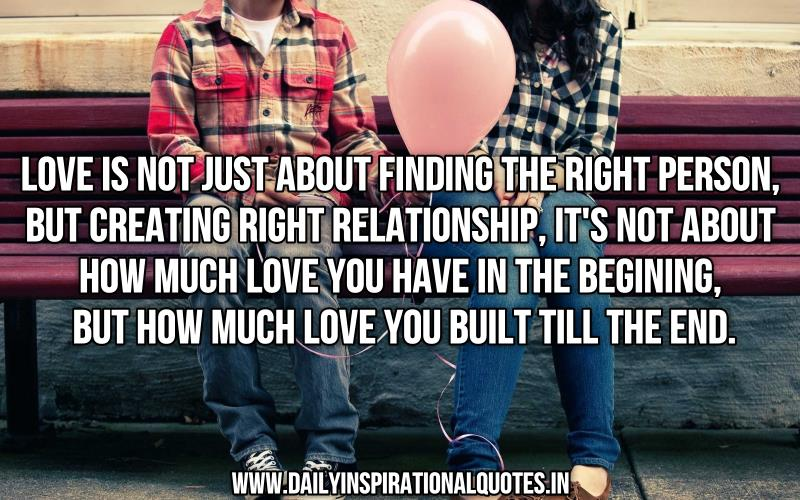 Funny Quotes About Not Finding Love : Love Is Not Just About Finding The Right Person,But Creating Right ...