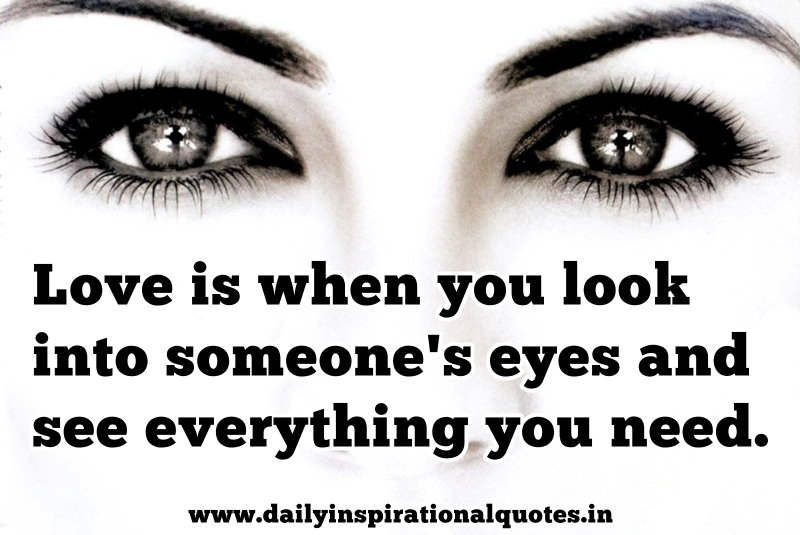 Love Is When You Look Into Someone\'s Eyes And See Everything ...