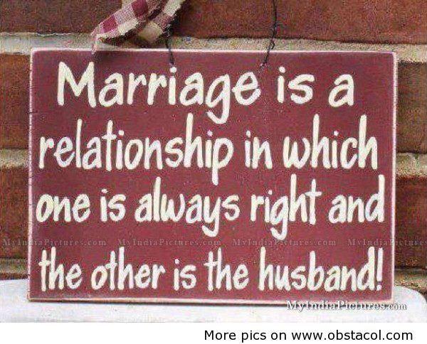 Marriage Is a relationship in which one is always right and the othe is the husband! ~ Funny Quote