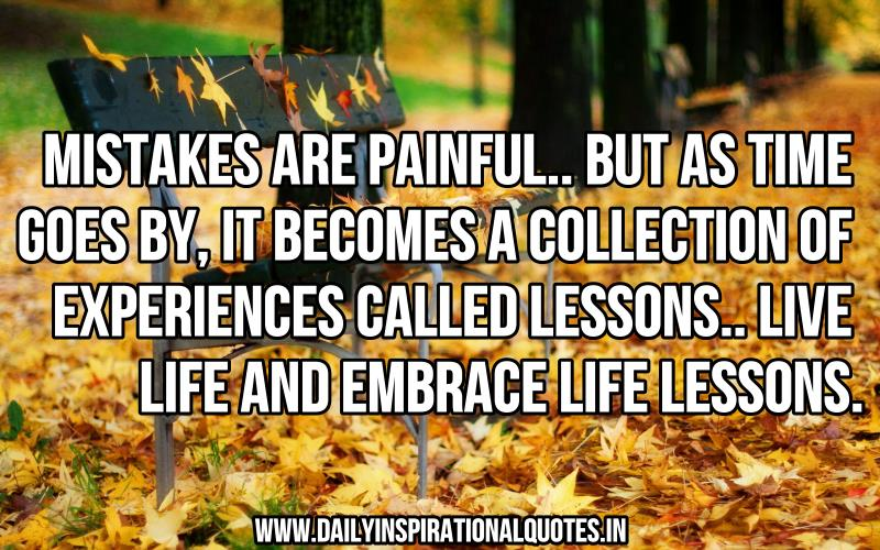 Mistakes Are PainfulBut As Time Goes ByIt Becomes A Collection Of Fascinating Motivational Quotes For Life Lessons