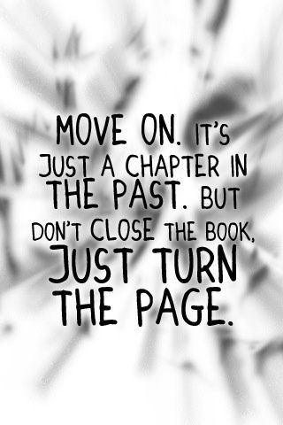 Move On.It\'s Just a Chapter In The Past.But Don\'t Close The ...