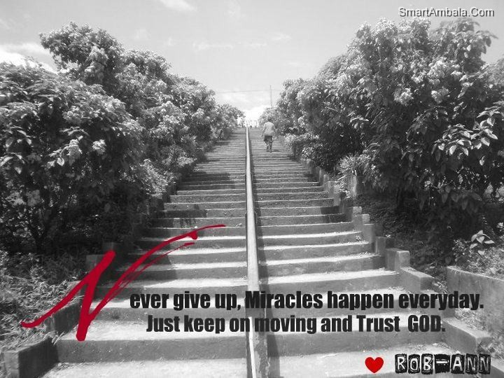 never give up miracles happen everyday just keep on moving and