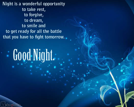 Night Is a Wonderful Opportunity to take rest,to forgive,to dream,to smile and to get ready for all the battle that You Have to Fight Tomorrow ~ Good Night Quote
