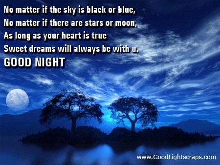 No Matter If the Sky is Black or Blue,No Matter If There are Stars or Moon,As Long As Your Heart Is True Sweet Dreams Will Always be With You ~ Good Night Quote