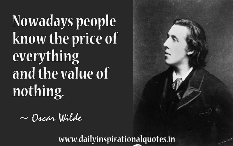 Superior Nice Wisdom Quotes By Oscar Wilde ~Nowadays People Know The Price Of  Everything And The Value Of Nothing.   Quotespictures.com