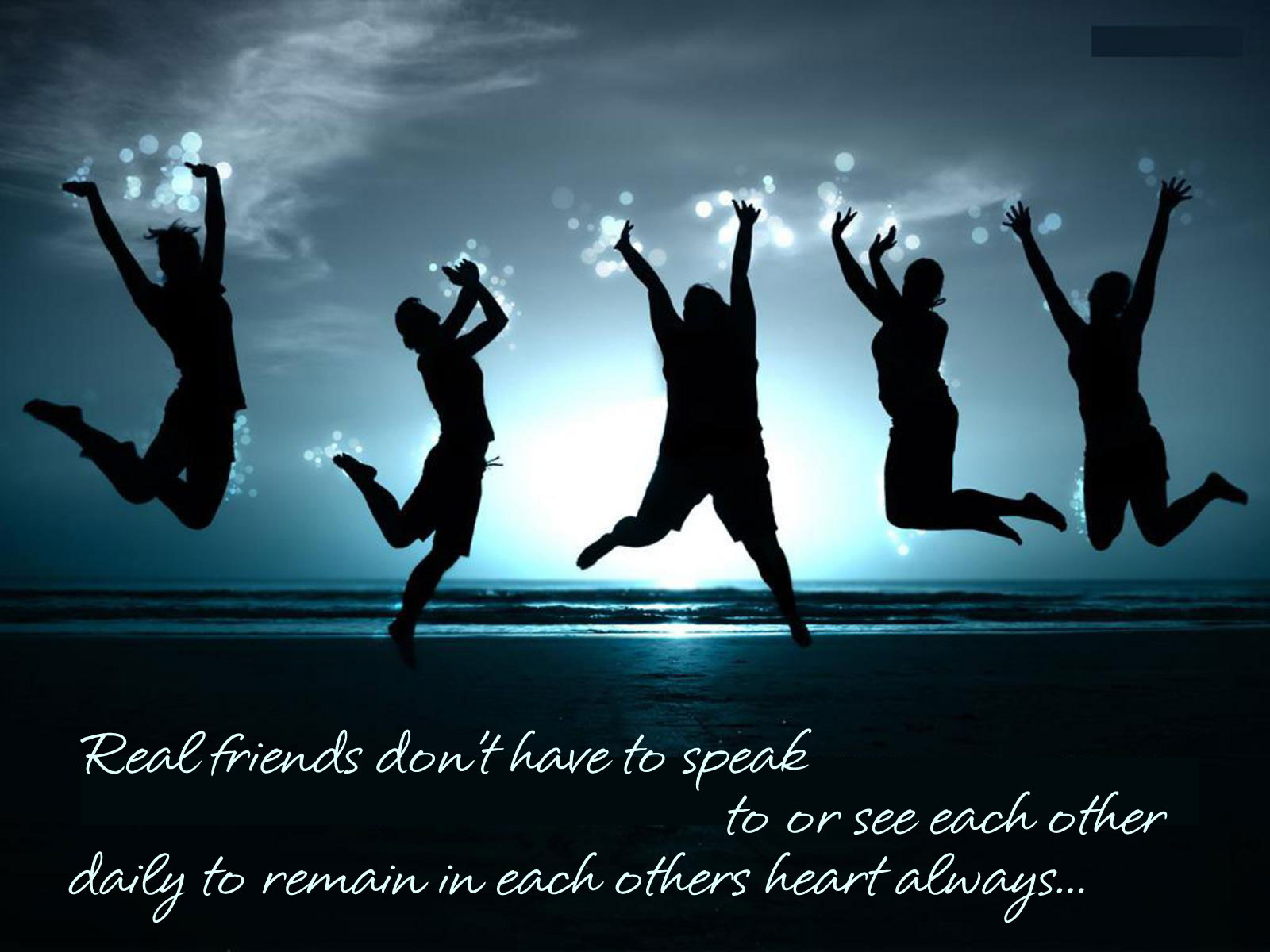 Real Friend Dont Have To Speak To Or See Each Other Friendship