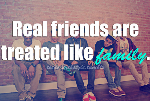 Real Friends Are Treated Like Family Friends Are Like Famil...