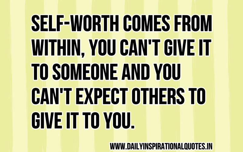 Self Worth Comes From Within You Cant Give It To Someone And You