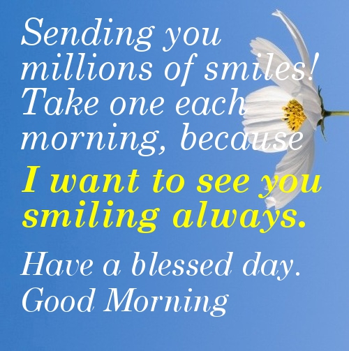 Sending You Millions of Smiles! Take One Each Morning,Because I Want to See You Smiling Always ~ Good Day Quote