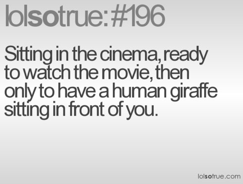 Sitting In The Cinema,Ready to Watch the Movie,then Only to have a Human Giraffe Sitting In Front of You ~ Funny Quote