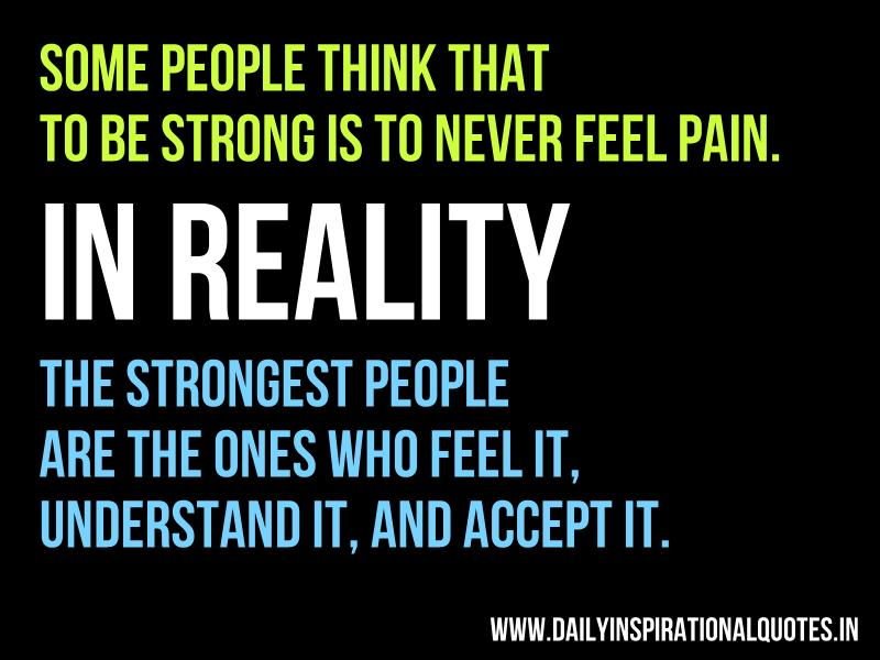 Feel pain in reality the strongest people are the ones who feel