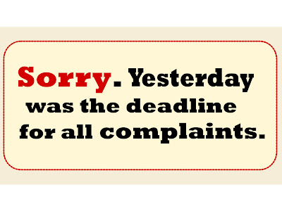 Sorry,Yesterday Was the Deadline for all Complaints ~ Funny Quote