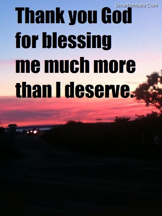 Thank You God for Blessing Me Much More than I Deserve ~ God ...