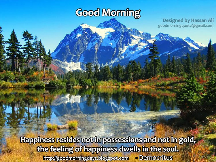 The Feeling of Happiness Dwells In The Soul ~ Good Day Quote