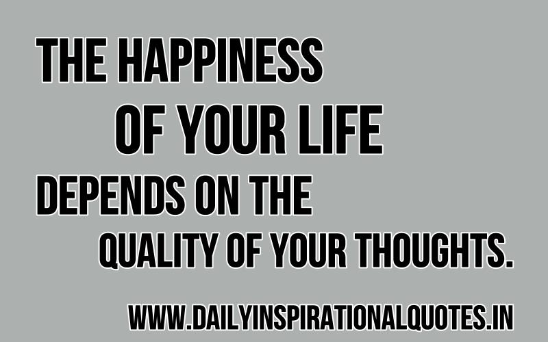 Bon The Happiness Of Your Life Depends On The Quality Of Your Thoughts ~ Inspirational  Quote
