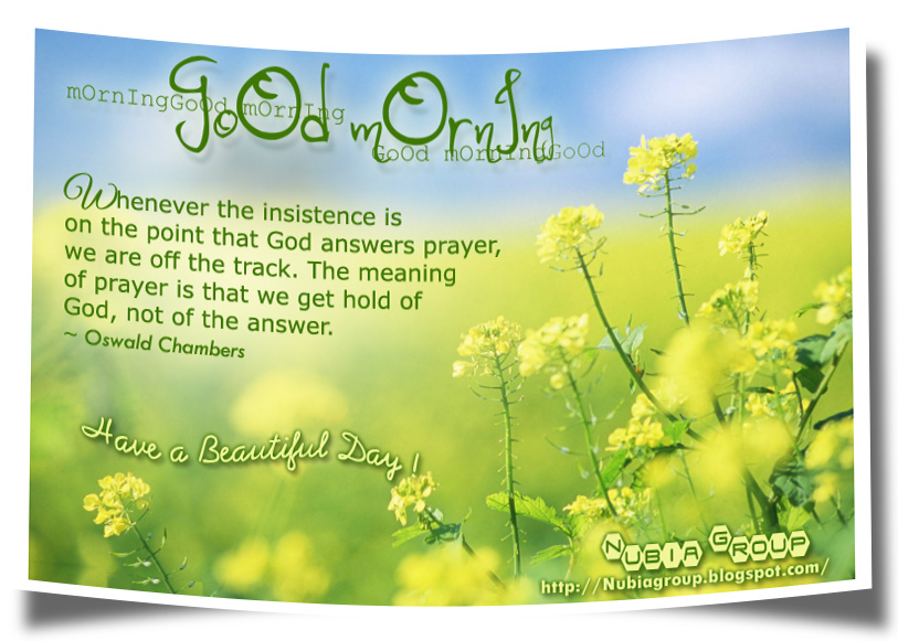 The Meaning of Prayer Is that We Get Hold of God,Not of the Answer ~ Good Day Quote