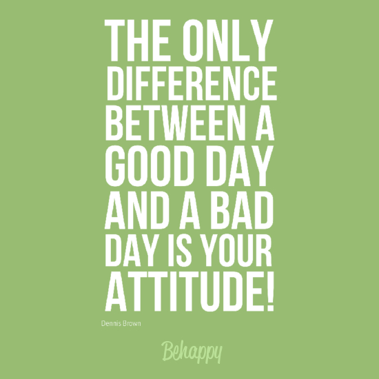 The Only Difference Between A Good Day And A Bad Day Is Your Attitude! ~ Good Day Quote