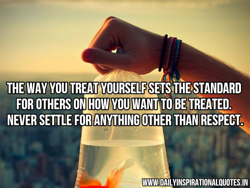the way you treat yourself sets the standard for others on