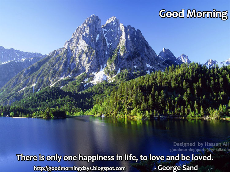There Is Only One Happiness In Life,to Love and be Loved ~ Good Day Quote