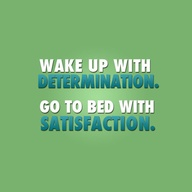 Wake Up With Determination.Go To Bed With Satisfaction ~ Goal Quote