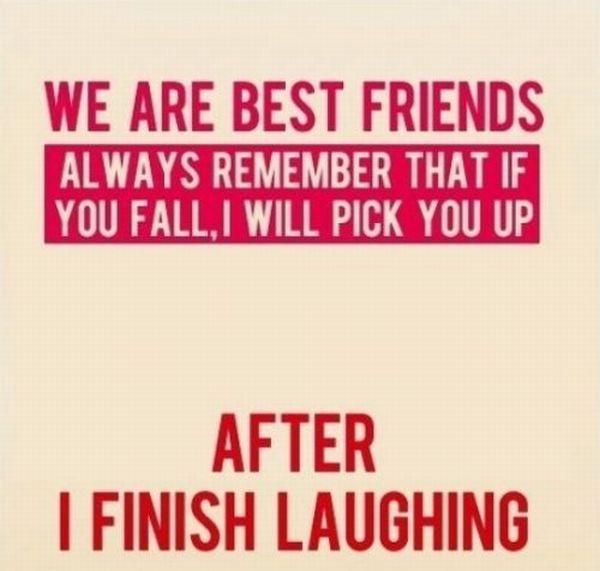 Funny I Love You Quotes For Best Friends : We Are Best Friends Always Remember That If You Fall,I Will Pick You ...