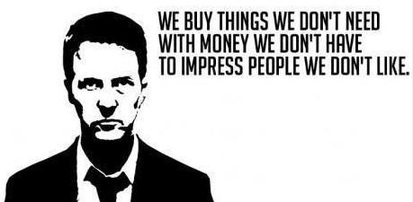 We Buy Things We Don T Need With Money We Don T Have To