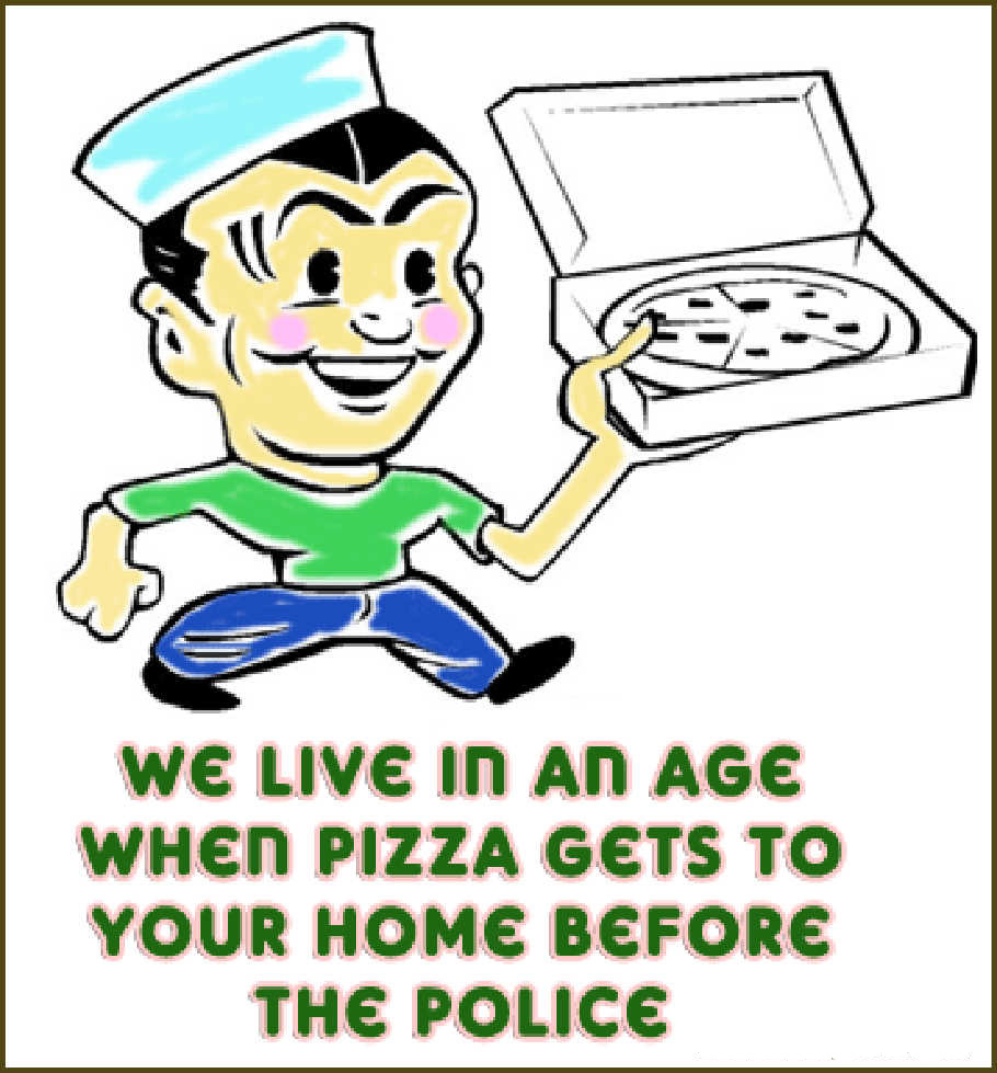 ... In An Age When Pizza Gets To Your Home Before The Police ~ Funny Quote
